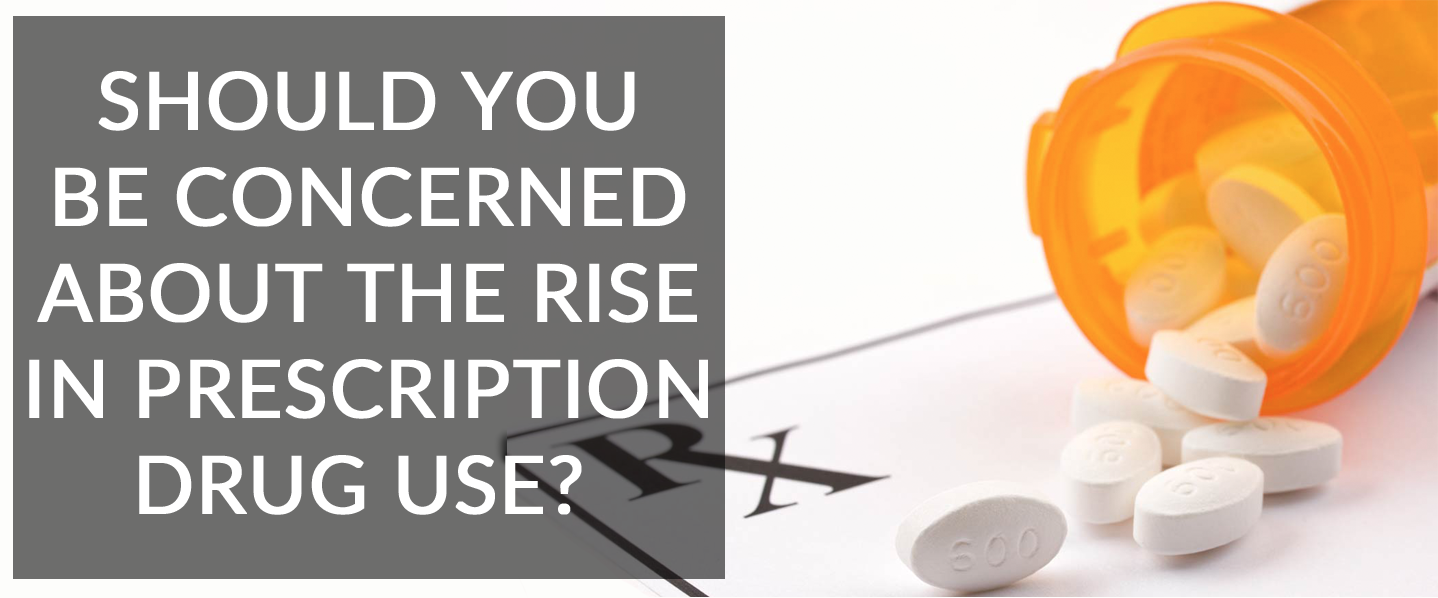 Should you be concerned about the rise in prescription drug use?