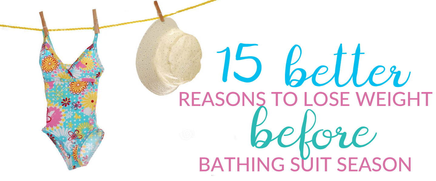 15 Reasons to Lose Weight Before Bathing Suit Season
