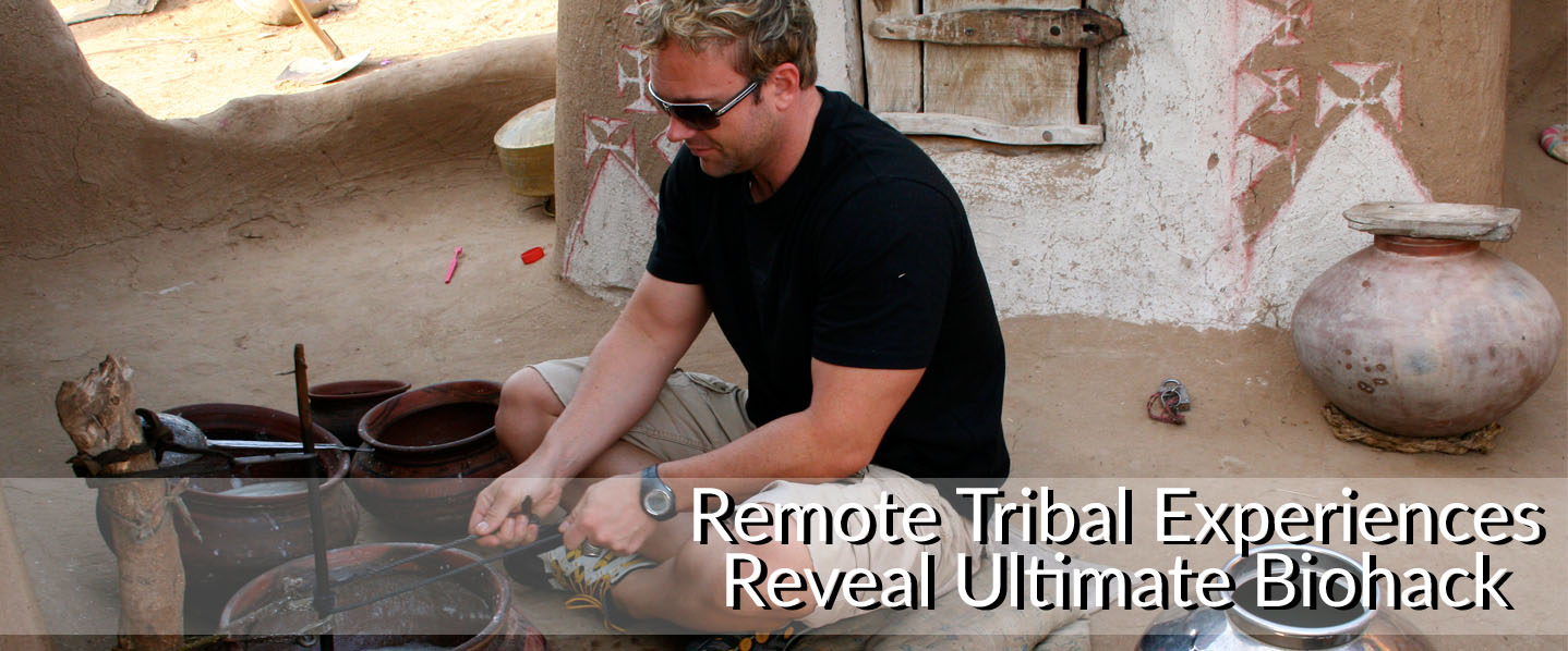 Remote Tribal Experiences Reveal Ultimate Biohack CALTONNUTRITION.COM